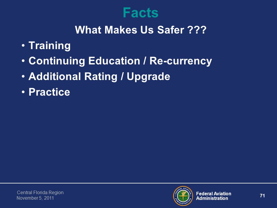 Federal Aviation Administration 71 Central Florida Region November 5, 2011 Facts What Makes Us Safer .