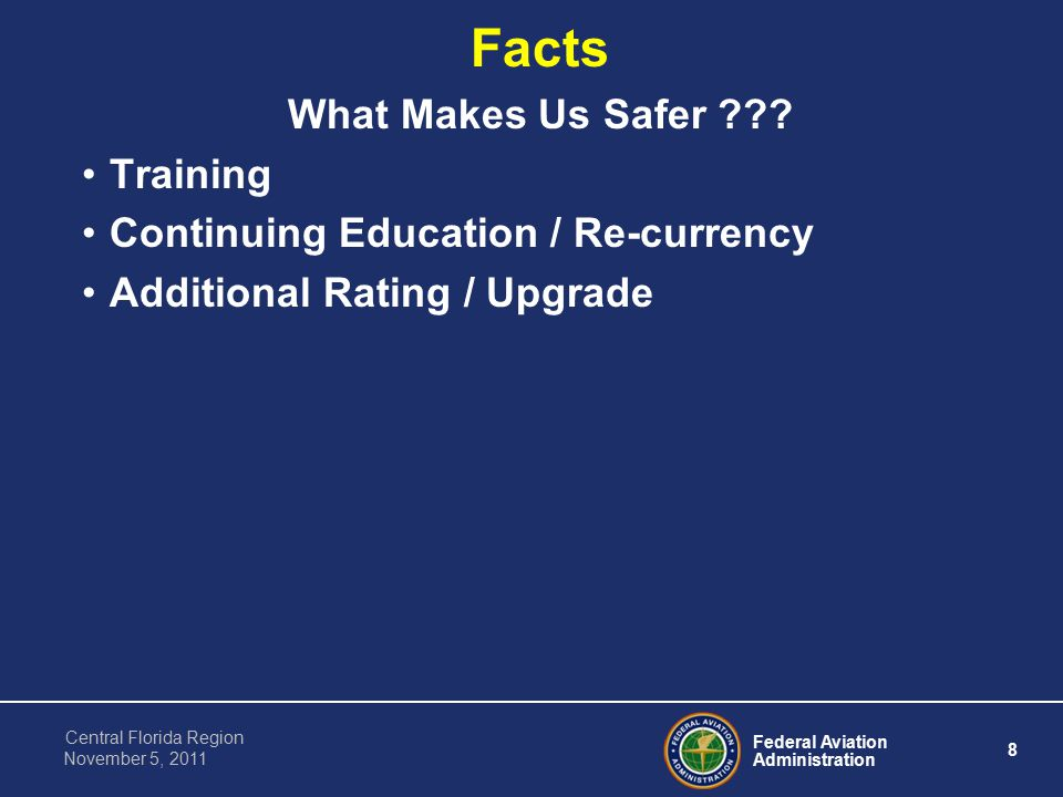 Federal Aviation Administration 8 Central Florida Region November 5, 2011 Facts What Makes Us Safer .