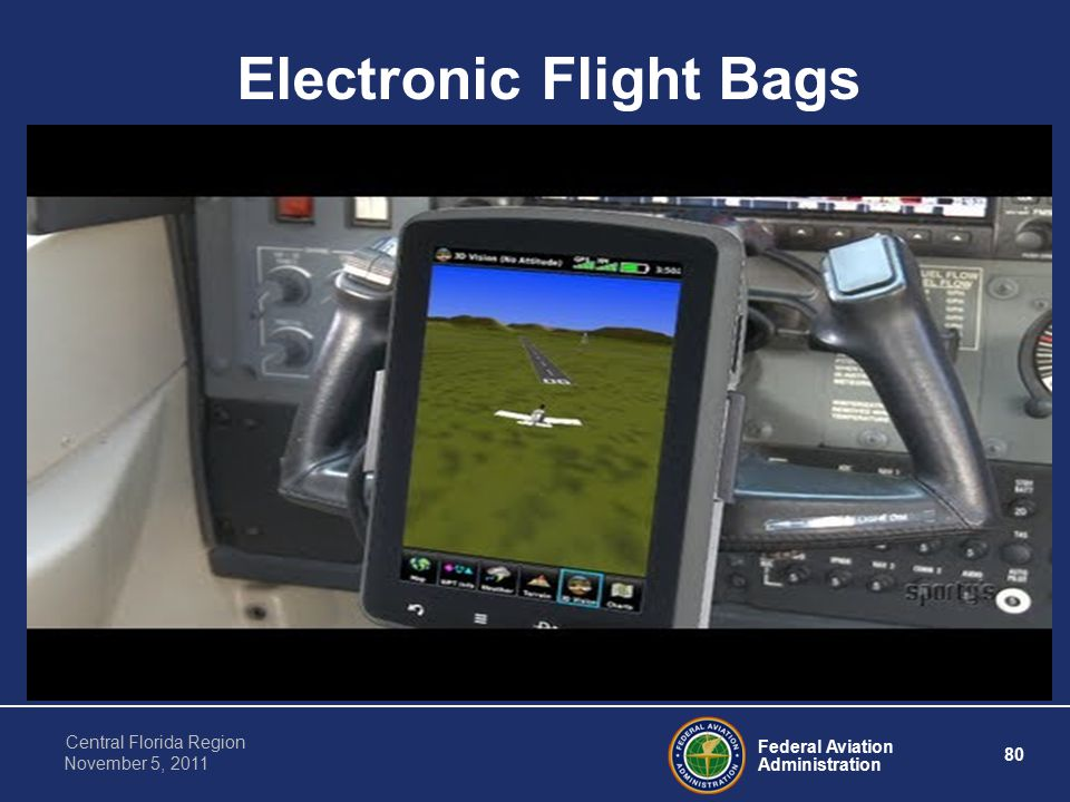 Federal Aviation Administration 80 Central Florida Region November 5, 2011 Electronic Flight Bags