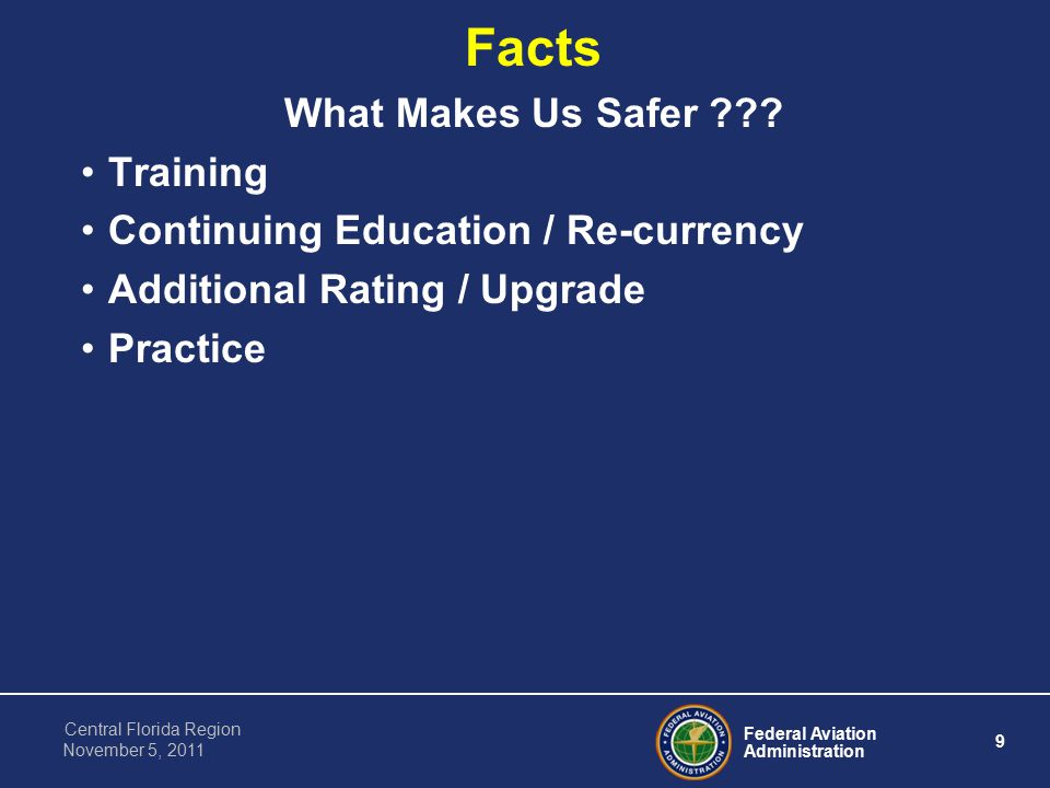 Federal Aviation Administration 9 Central Florida Region November 5, 2011 Facts What Makes Us Safer .