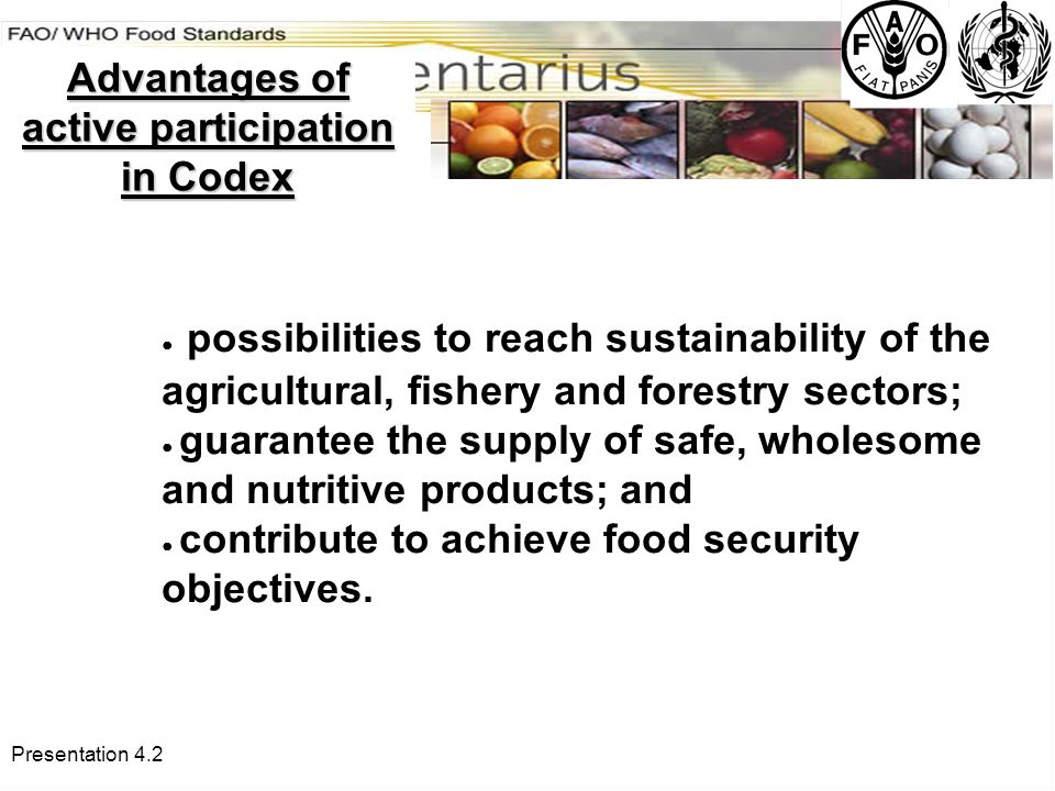 Presentation 4.2 ● possibilities to reach sustainability of the agricultural, fishery and forestry sectors; ● guarantee the supply of safe, wholesome and nutritive products; and ● contribute to achieve food security objectives.