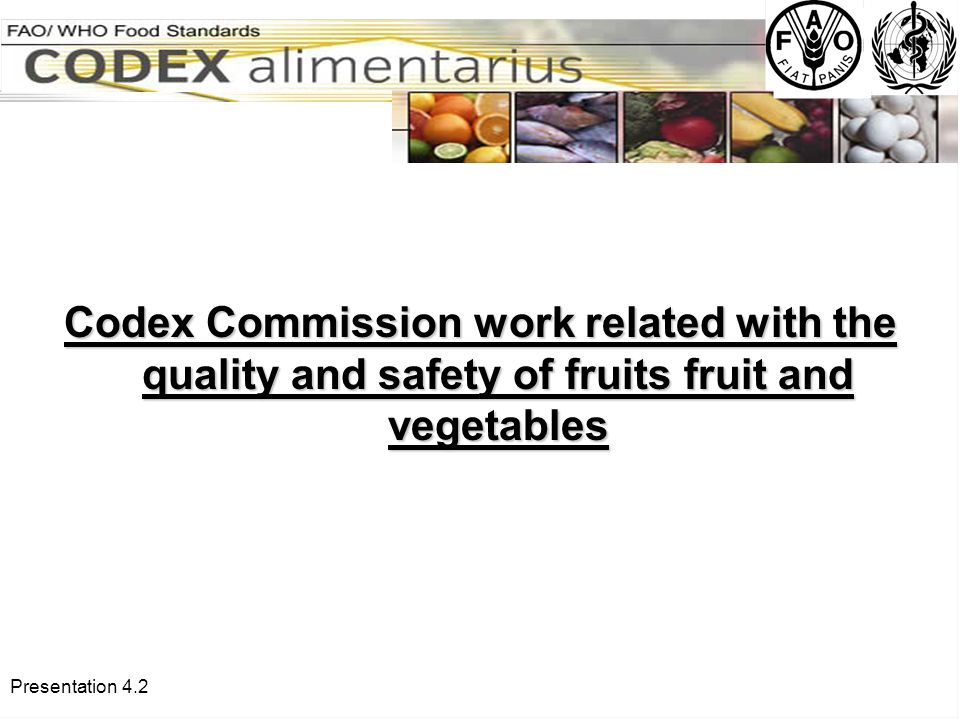 Presentation 4.2 Codex Commission work related with the quality and safety of fruits fruit and vegetables