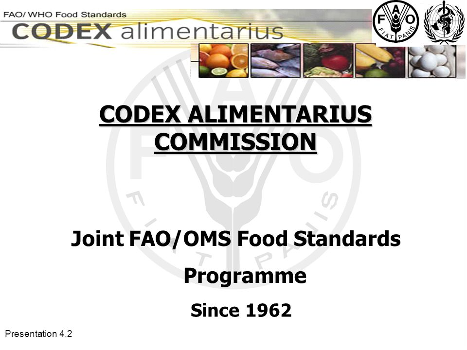 Presentation 4.2 CODEX ALIMENTARIUS COMMISSION Joint FAO/OMS Food Standards Programme Since 1962