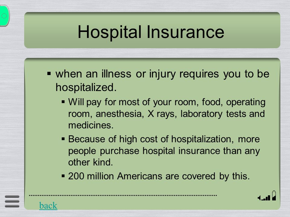Hospital Insurance  when an illness or injury requires you to be hospitalized.