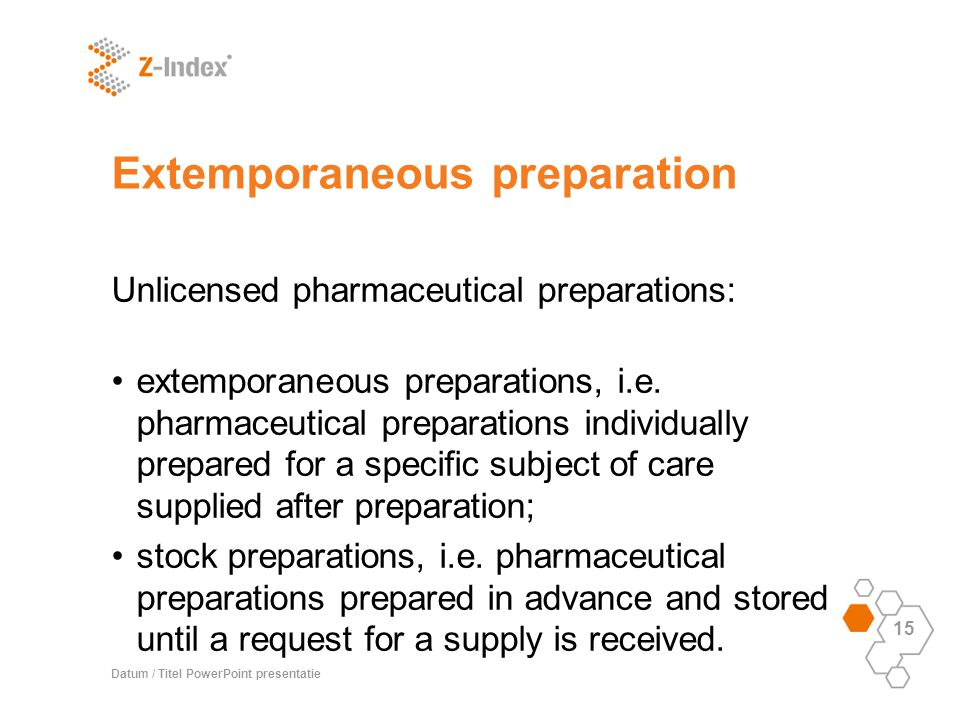 Datum / Titel PowerPoint Presentatie 15 Extemporaneous Preparation  Unlicensed Pharmaceutical Preparations: Extemporaneous Preparations, I.e.