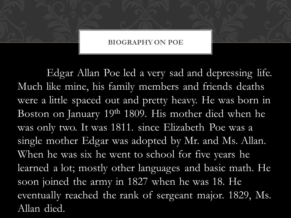 Edgar Allan Poe led a very sad and depressing life.