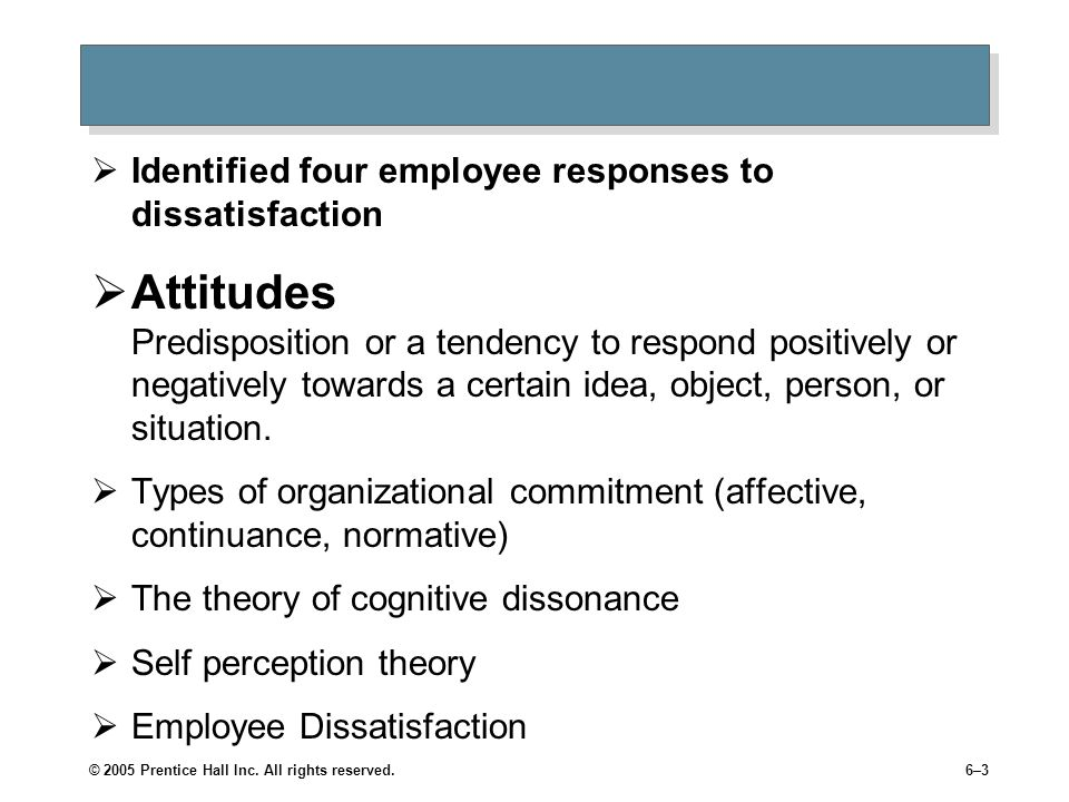 Identified four employee responses to dissatisfaction  Attitudes Predisposition or a tendency to respond positively or negatively towards a certain idea, object, person, or situation.
