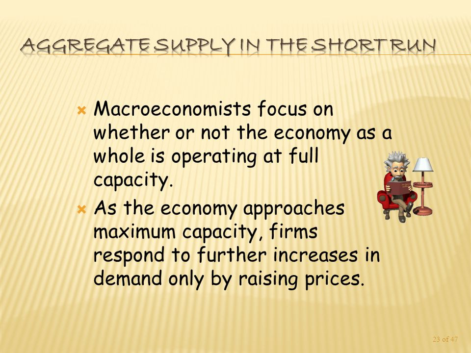  Macroeconomists focus on whether or not the economy as a whole is operating at full capacity.