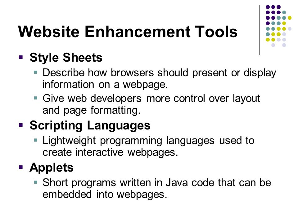 Website Enhancement Tools  Style Sheets  Describe how browsers should present or display information on a webpage.