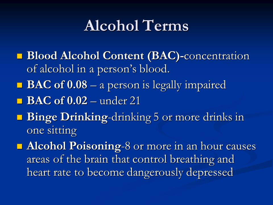 Alcohol Terms Blood Alcohol Content (BAC)-concentration of alcohol in a person's blood.