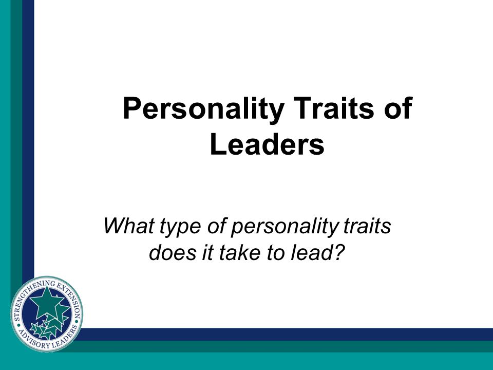 Personality Traits of Leaders What type of personality traits does it take to lead?