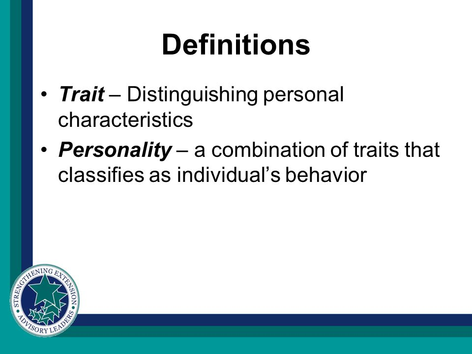 Definitions Trait – Distinguishing personal characteristics Personality – a combination of traits that classifies as individual's behavior