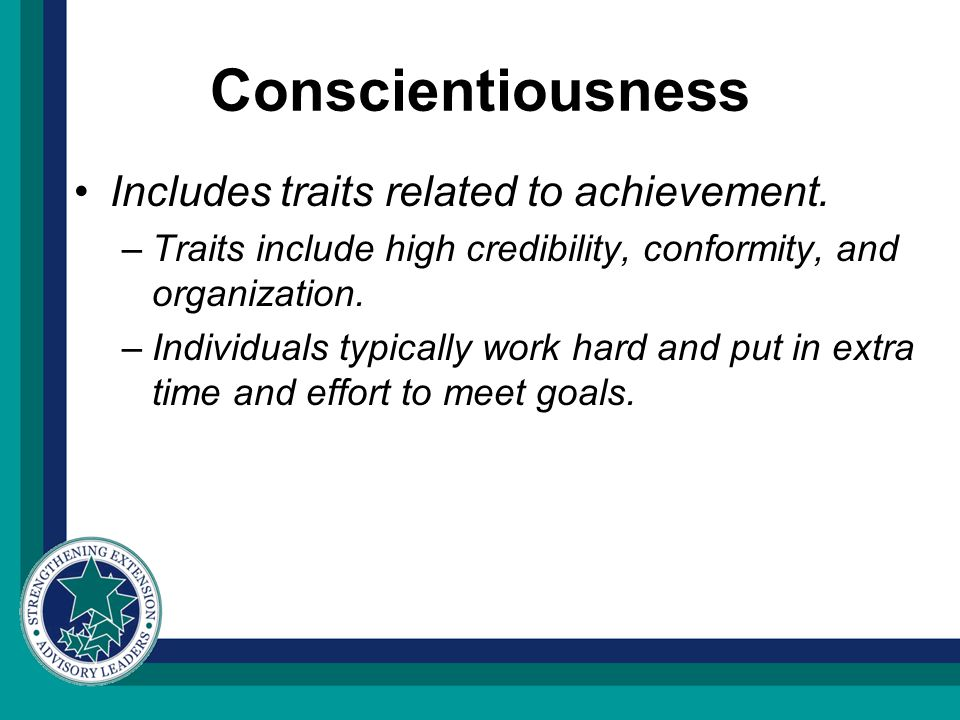Conscientiousness Includes traits related to achievement.
