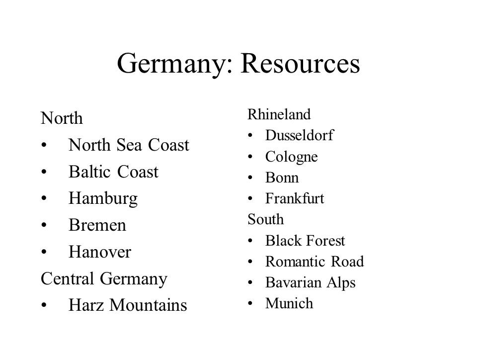 Germany: Resources North North Sea Coast Baltic Coast Hamburg Bremen Hanover Central Germany Harz Mountains Rhineland Dusseldorf Cologne Bonn Frankfurt South Black Forest Romantic Road Bavarian Alps Munich