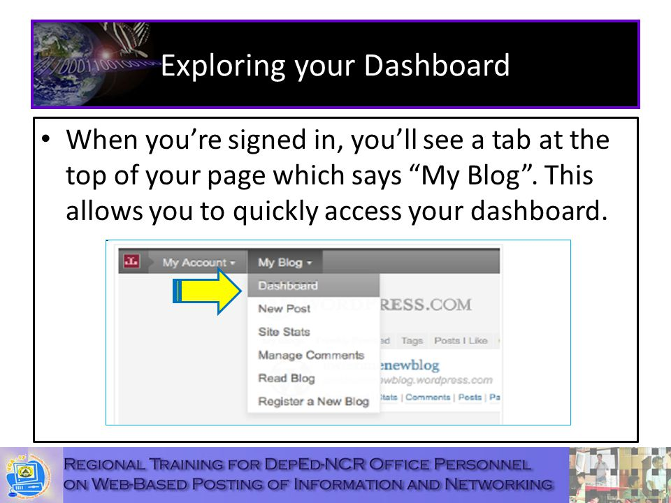Exploring your Dashboard When you're signed in, you'll see a tab at the top of your page which says My Blog .