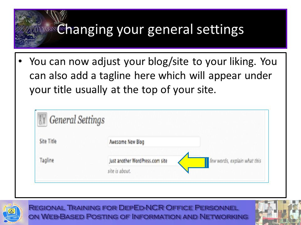 Changing your general settings You can now adjust your blog/site to your liking.