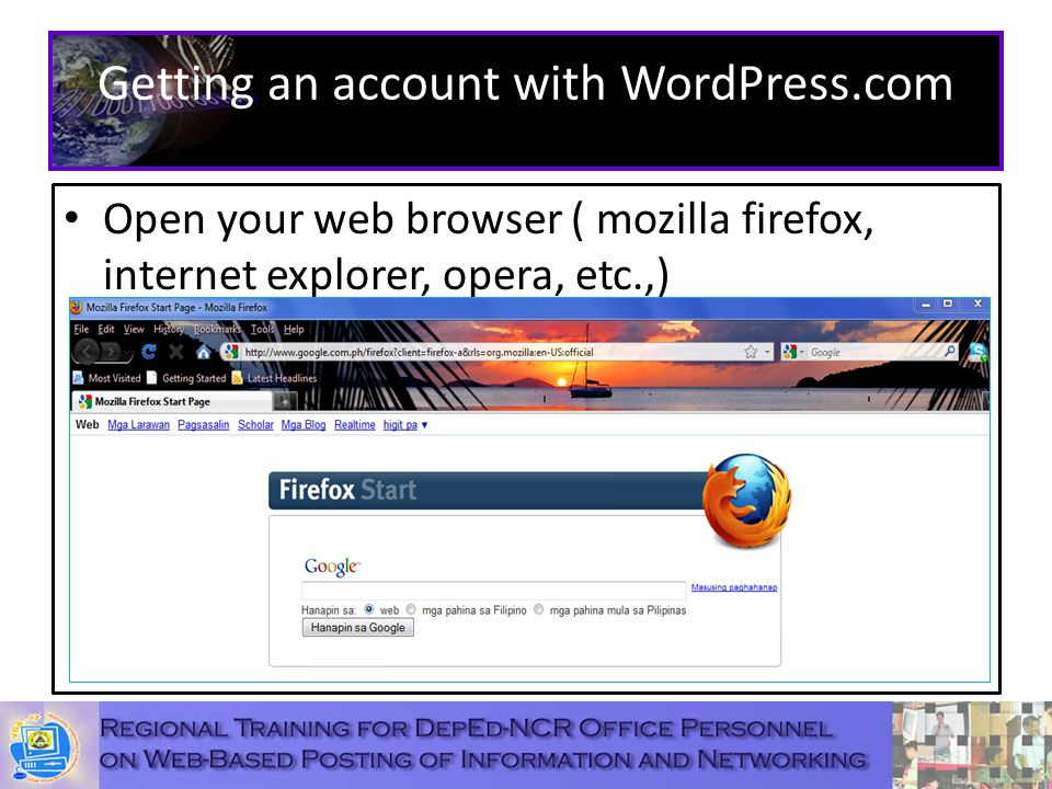 Getting an account with WordPress.com Open your web browser ( mozilla firefox, internet explorer, opera, etc.,)