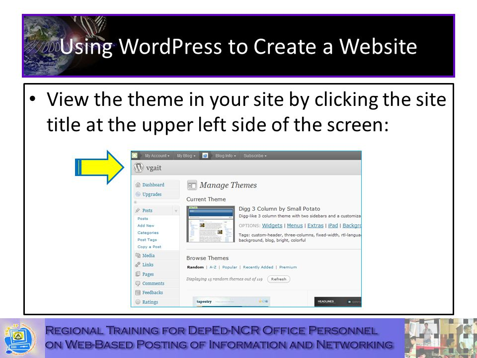 Using WordPress to Create a Website View the theme in your site by clicking the site title at the upper left side of the screen: