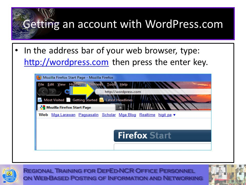Getting an account with WordPress.com In the address bar of your web browser, type:   then press the enter key.