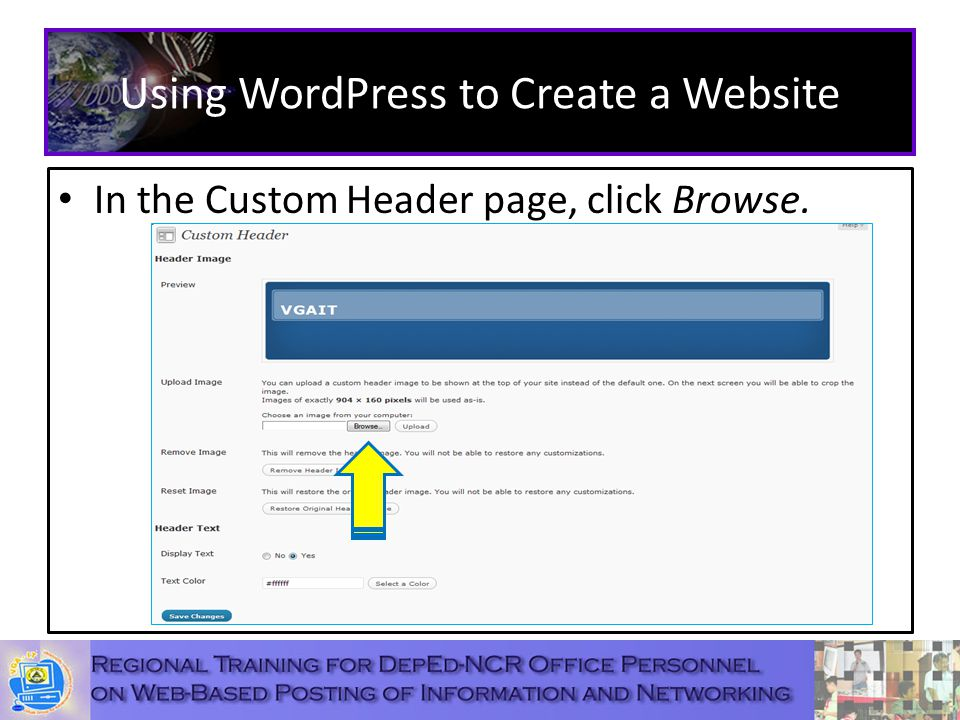 Using WordPress to Create a Website In the Custom Header page, click Browse.