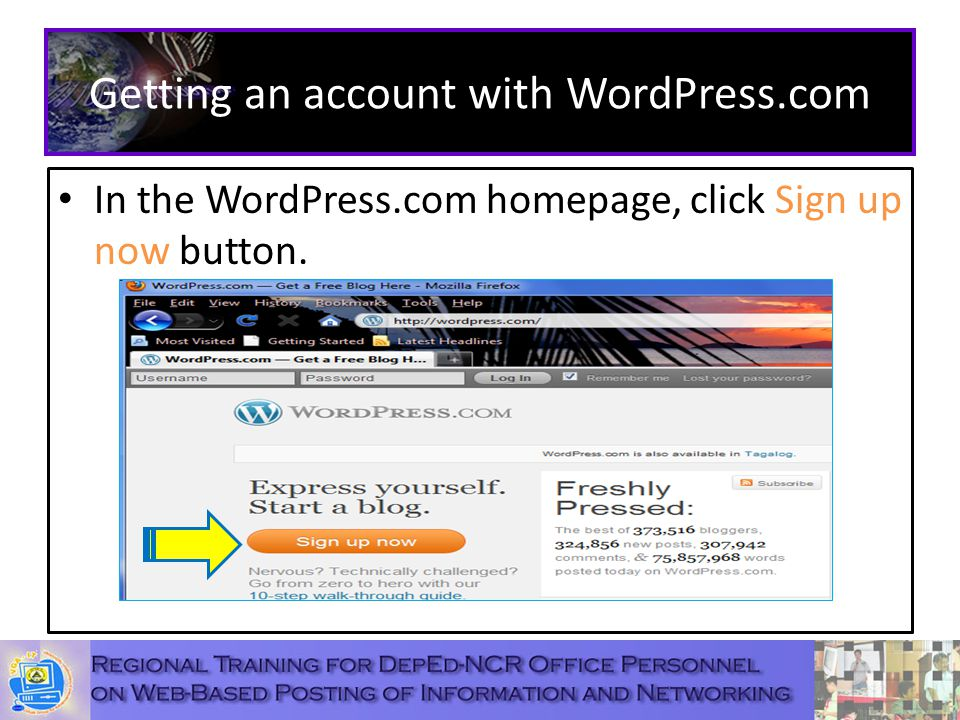 Getting an account with WordPress.com In the WordPress.com homepage, click Sign up now button.