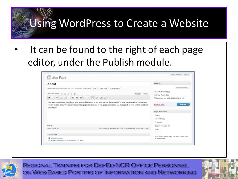 Using WordPress to Create a Website It can be found to the right of each page editor, under the Publish module.