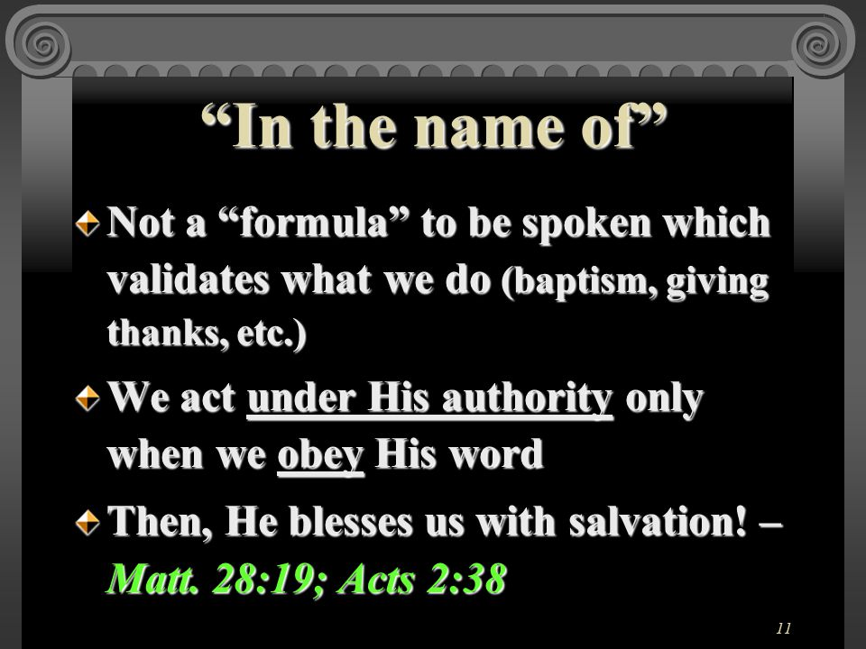 11 Not a formula to be spoken which validates what we do (baptism, giving thanks, etc.) We act under His authority only when we obey His word Then, He blesses us with salvation.
