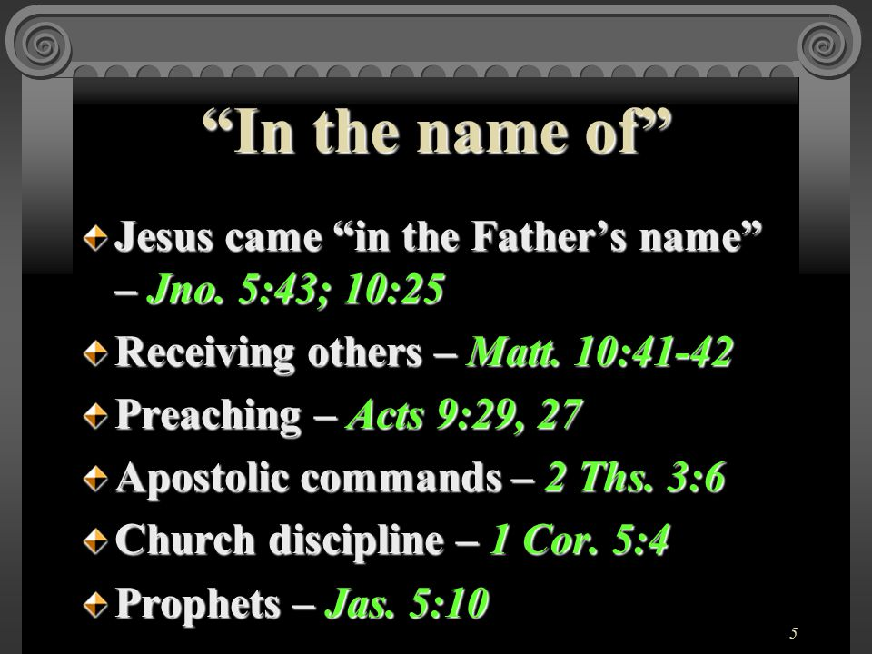 5 Jesus came in the Father's name – Jno. 5:43; 10:25 Receiving others – Matt.