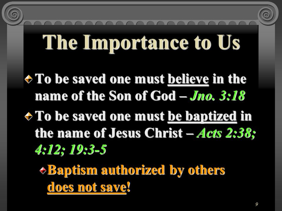 9 To be saved one must believe in the name of the Son of God – Jno.