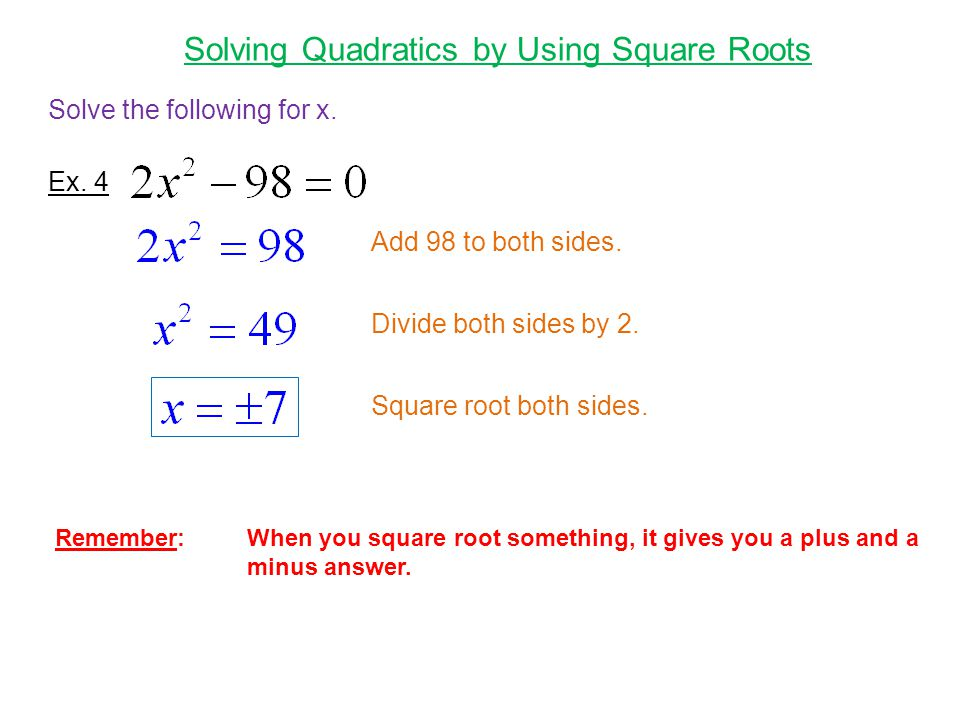 Solving Quadratics by Using Square Roots Ex. 4 Solve the following for x.