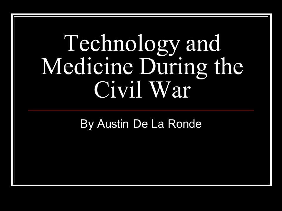 Top Technology and Medicine During the Civil War By Austin De La Ronde  WJ24