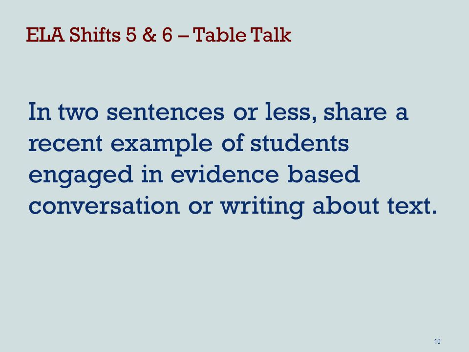 ELA Shifts 5 & 6 – Table Talk In two sentences or less, share a recent example of students engaged in evidence based conversation or writing about text.