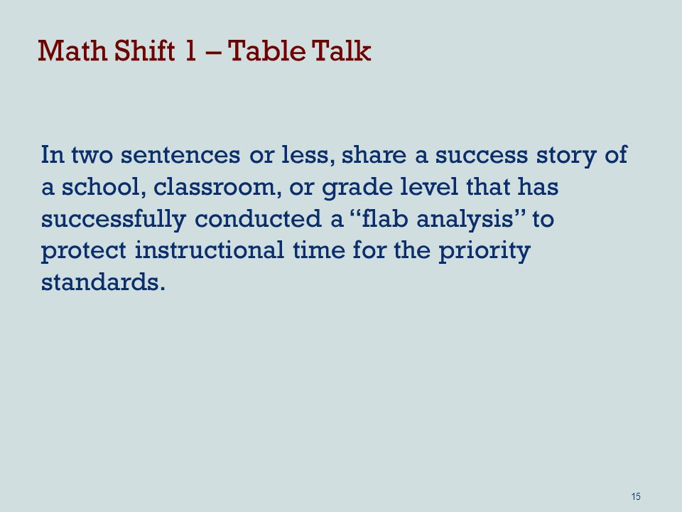 Math Shift 1 – Table Talk In two sentences or less, share a success story of a school, classroom, or grade level that has successfully conducted a flab analysis to protect instructional time for the priority standards.