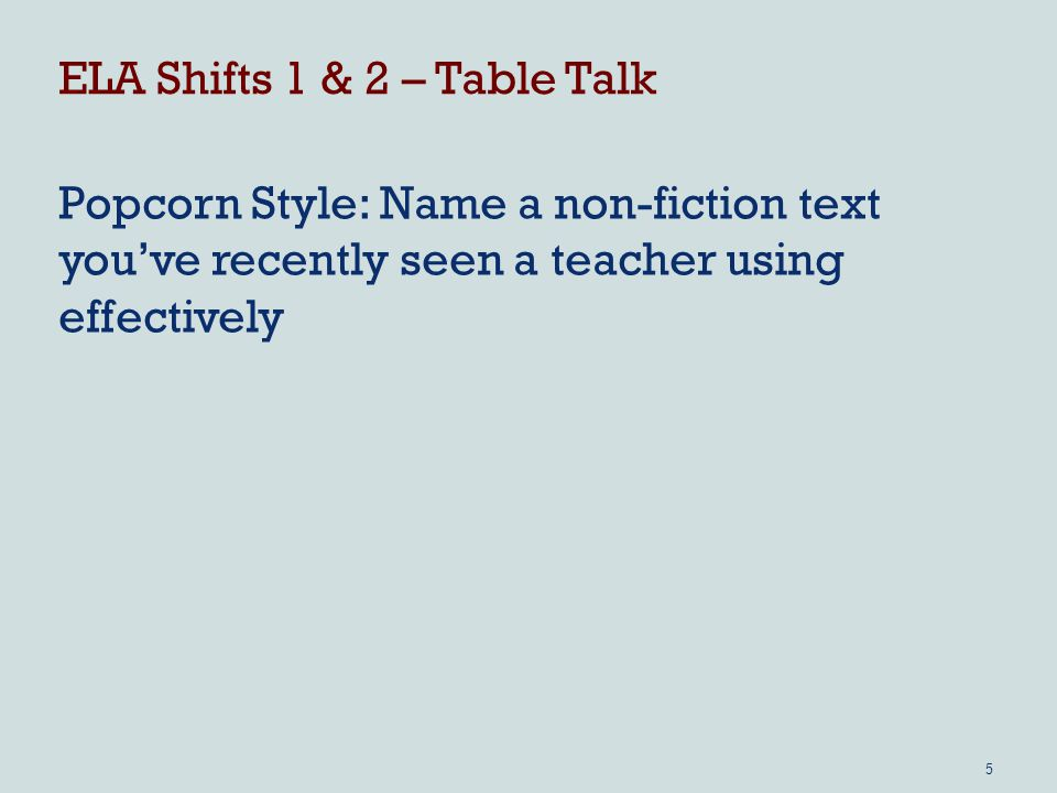 ELA Shifts 1 & 2 – Table Talk Popcorn Style: Name a non-fiction text you've recently seen a teacher using effectively 5