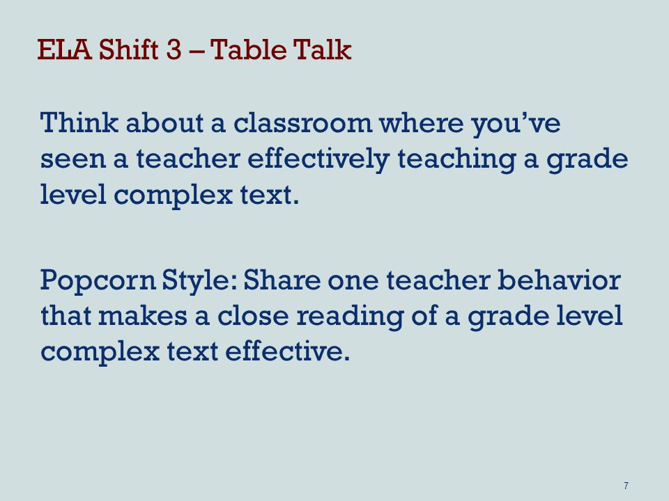 ELA Shift 3 – Table Talk Think about a classroom where you've seen a teacher effectively teaching a grade level complex text.