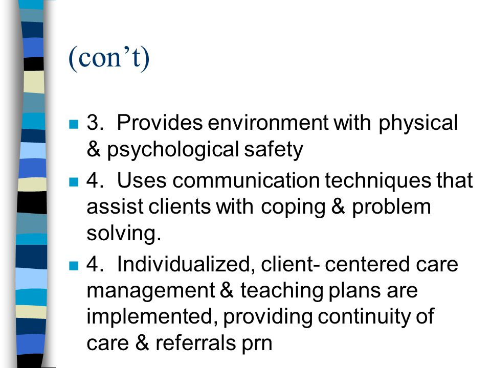(con't) n 3. Provides environment with physical & psychological safety n 4.