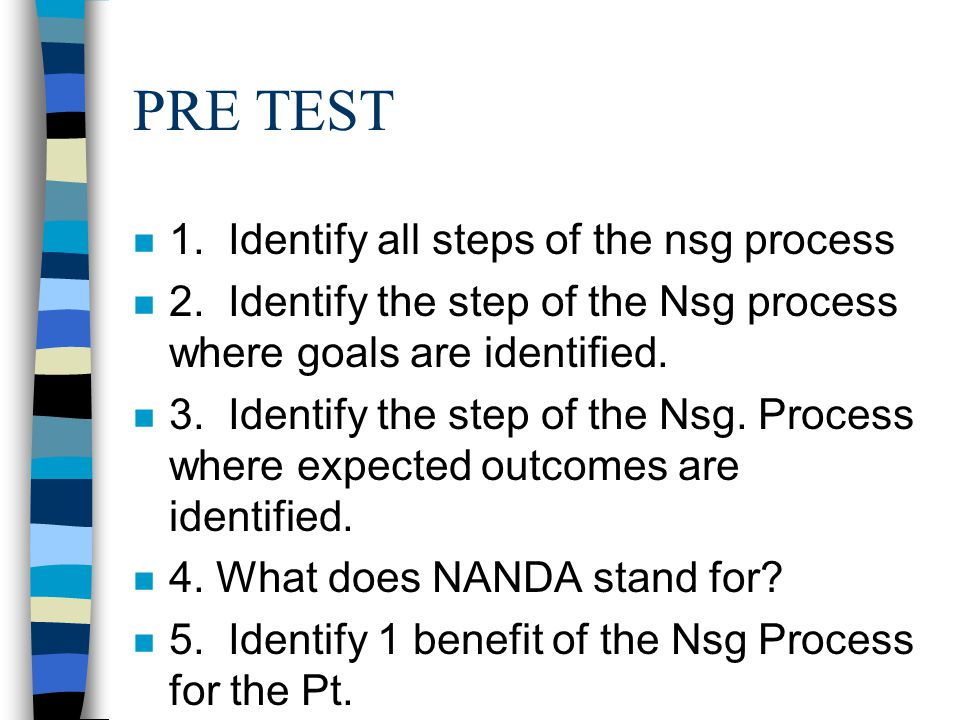 PRE TEST n 1. Identify all steps of the nsg process n 2.