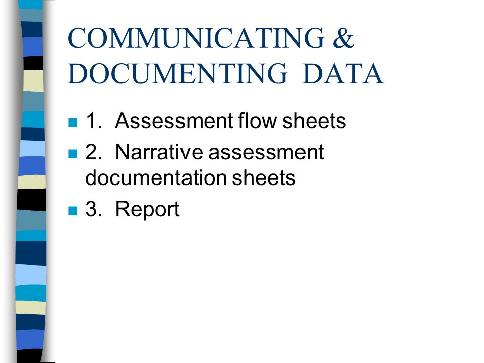 COMMUNICATING & DOCUMENTING DATA n 1. Assessment flow sheets n 2.
