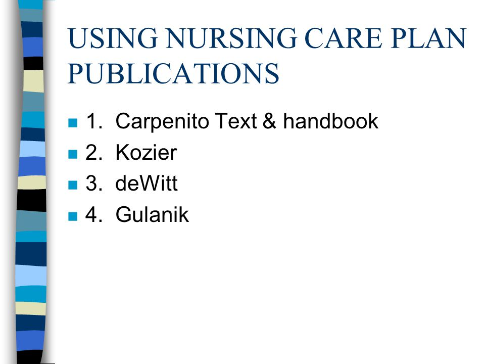 USING NURSING CARE PLAN PUBLICATIONS n 1. Carpenito Text & handbook n 2.