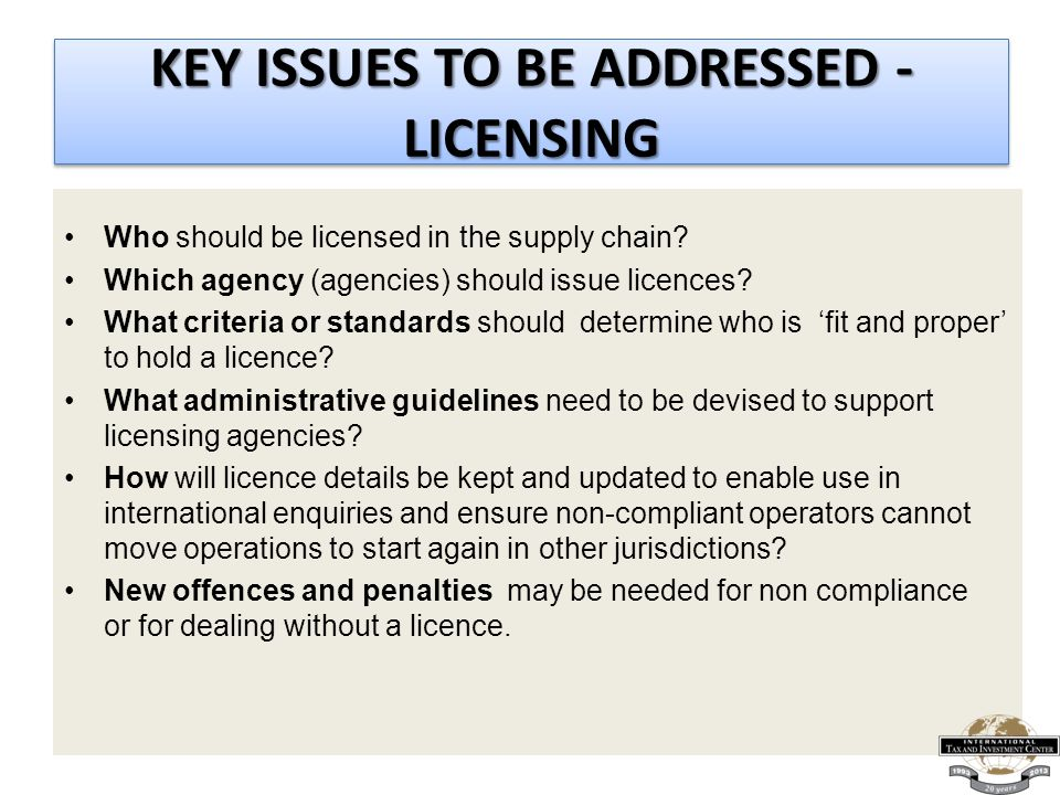 KEY ISSUES TO BE ADDRESSED - LICENSING Who should be licensed in the supply chain.