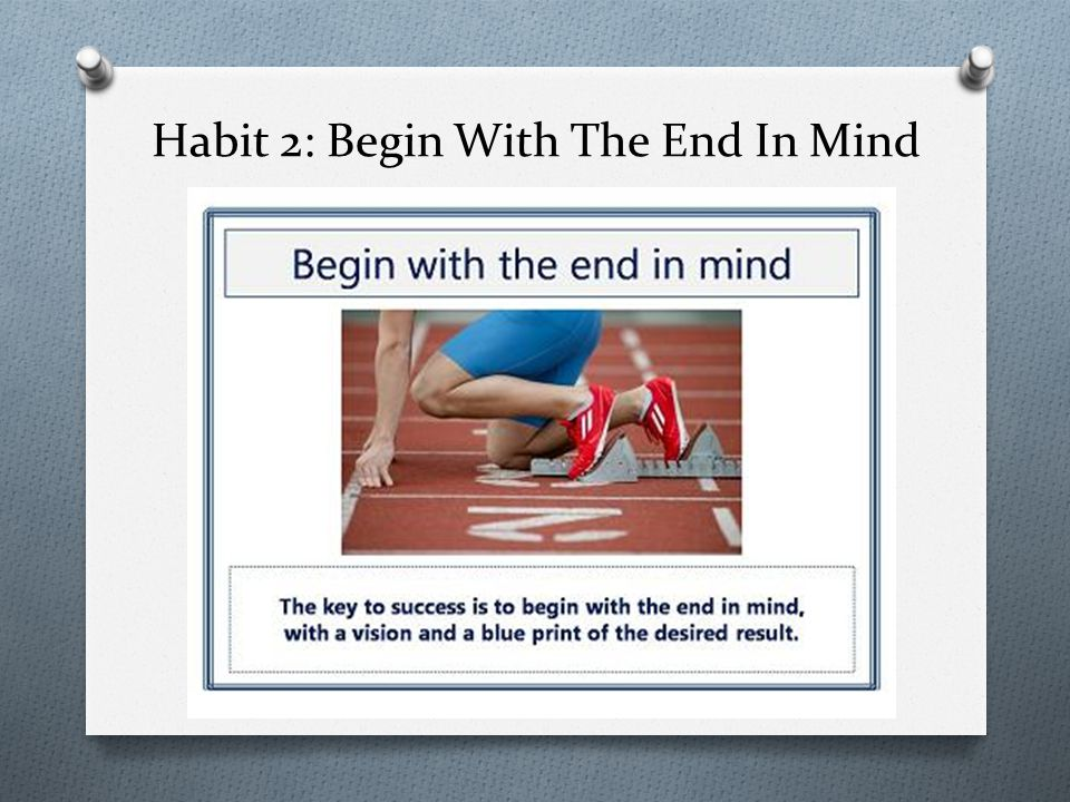Habit 1: Be Proactive You are in charge O Take charge of your own life.