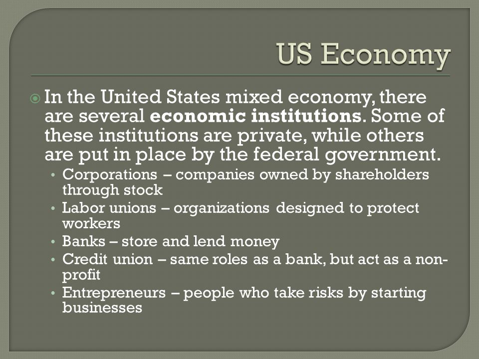  In the United States mixed economy, there are several economic institutions.