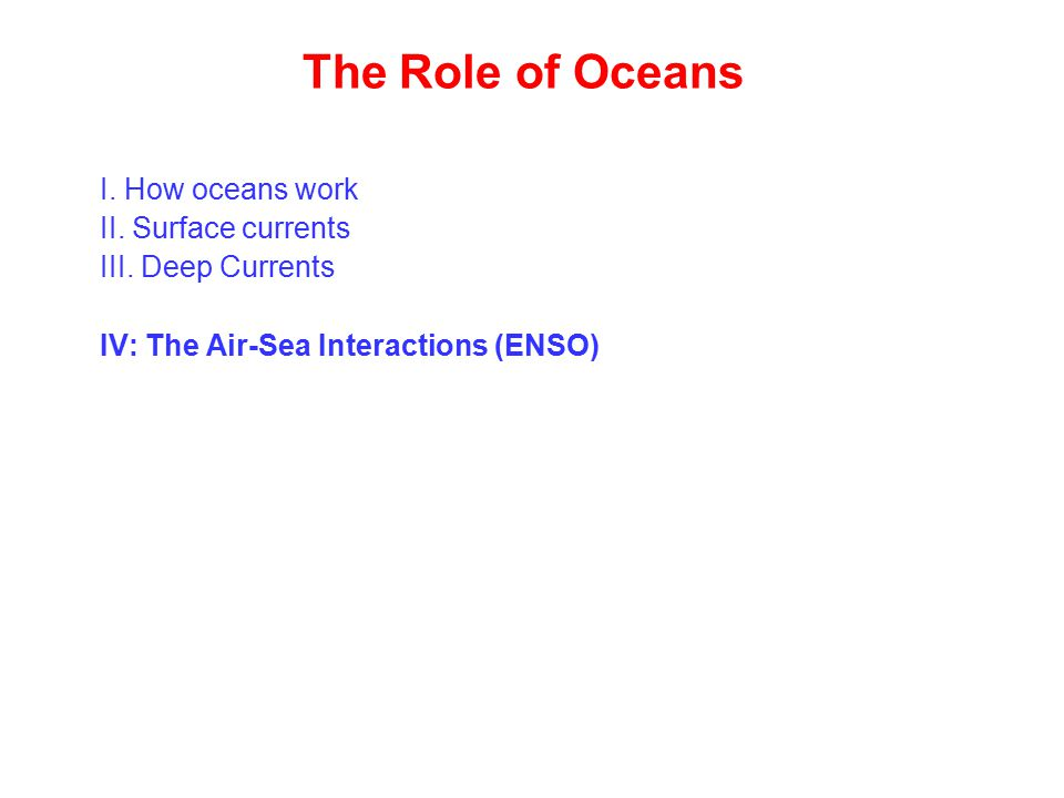 The Role of Oceans I. How oceans work II. Surface currents III.