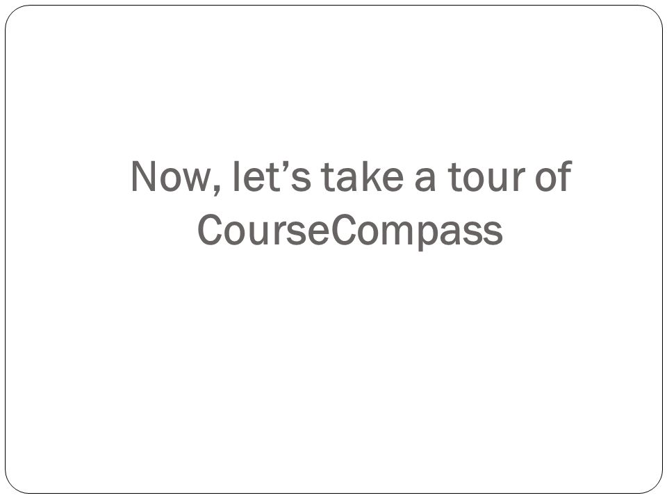 Now, let's take a tour of CourseCompass