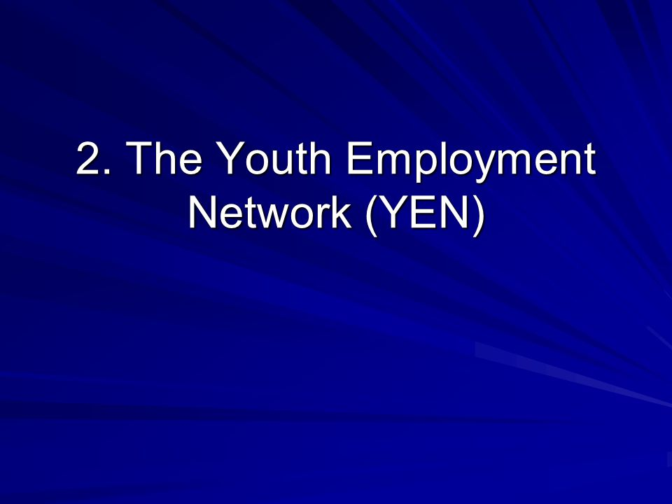 2. The Youth Employment Network (YEN)