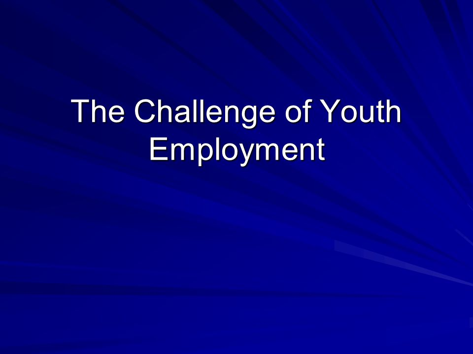 The Challenge of Youth Employment