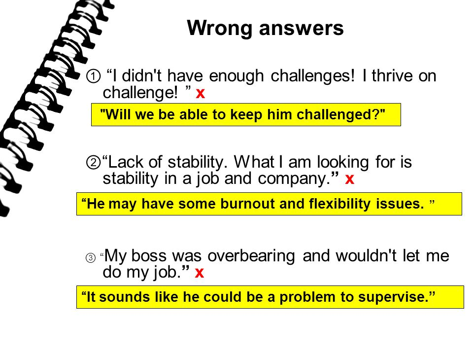 Wrong answers ① I didn t have enough challenges. I thrive on challenge.