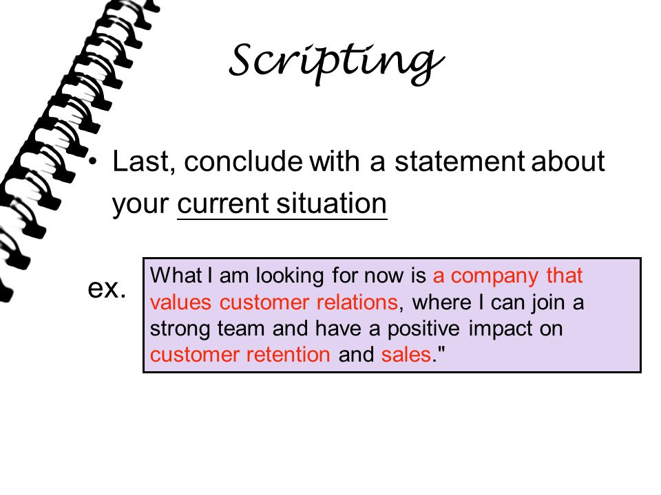 Scripting Last, conclude with a statement about your current situation ex.
