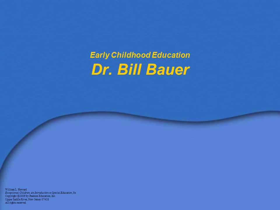 Early Childhood Education Dr. Bill Bauer William L.