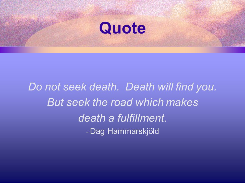 Quote Do Not Seek Death. Death Will Find You. But Seek The Road Which
